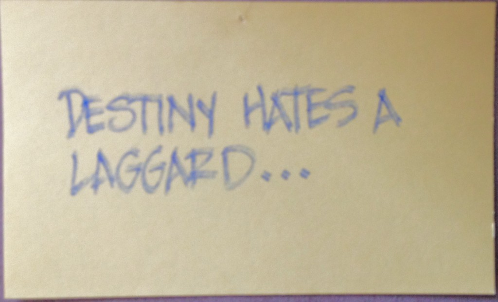 Destiny hates a laggard...